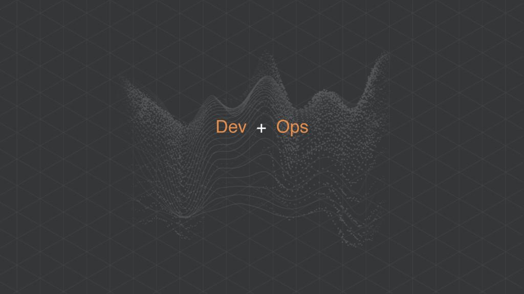Dev + Ops