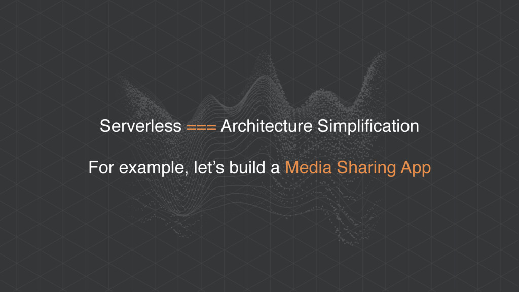 Serverless === Architecture Simplification For ...