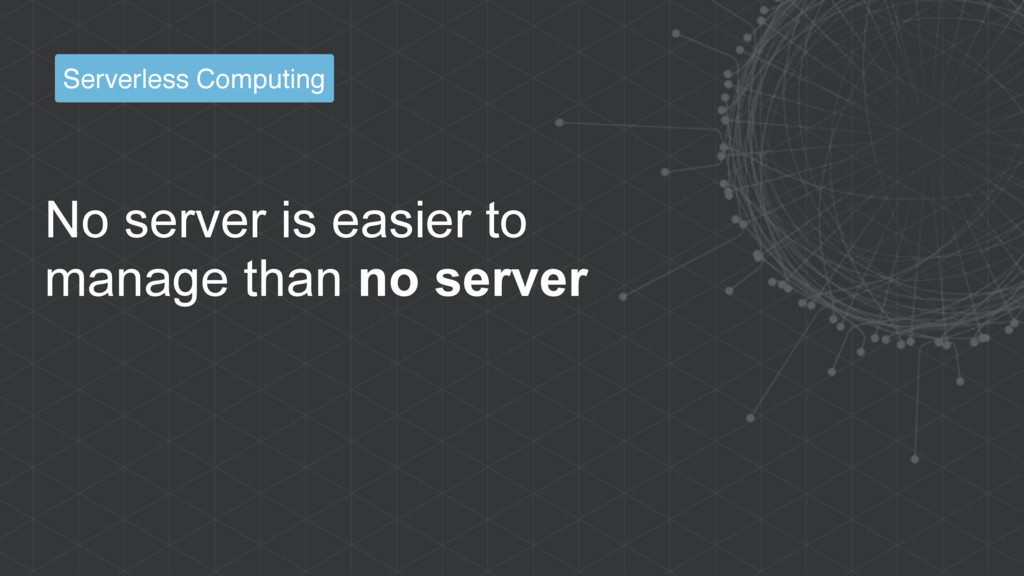 No server is easier to manage than no server Se...