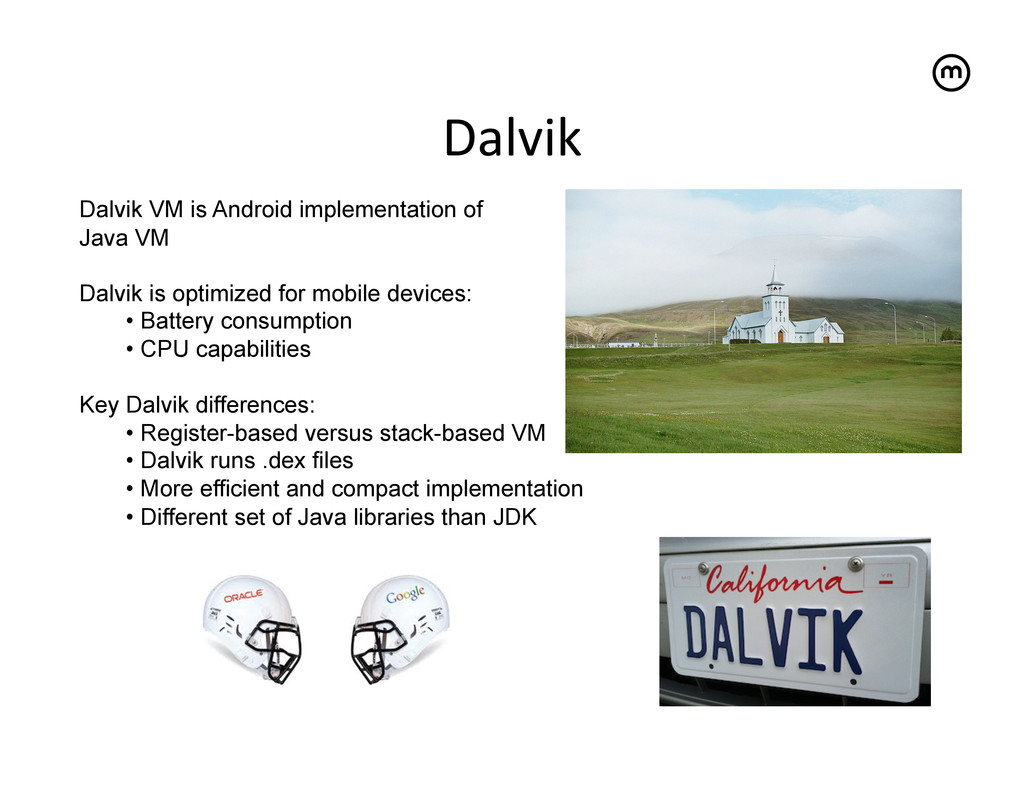 Dalvik  Dalvik VM is Android implementation ...