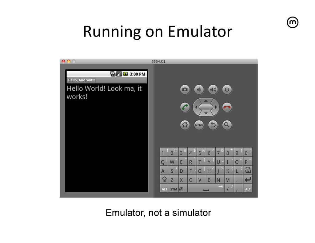 Running on Emulator   Emulator, not a ...
