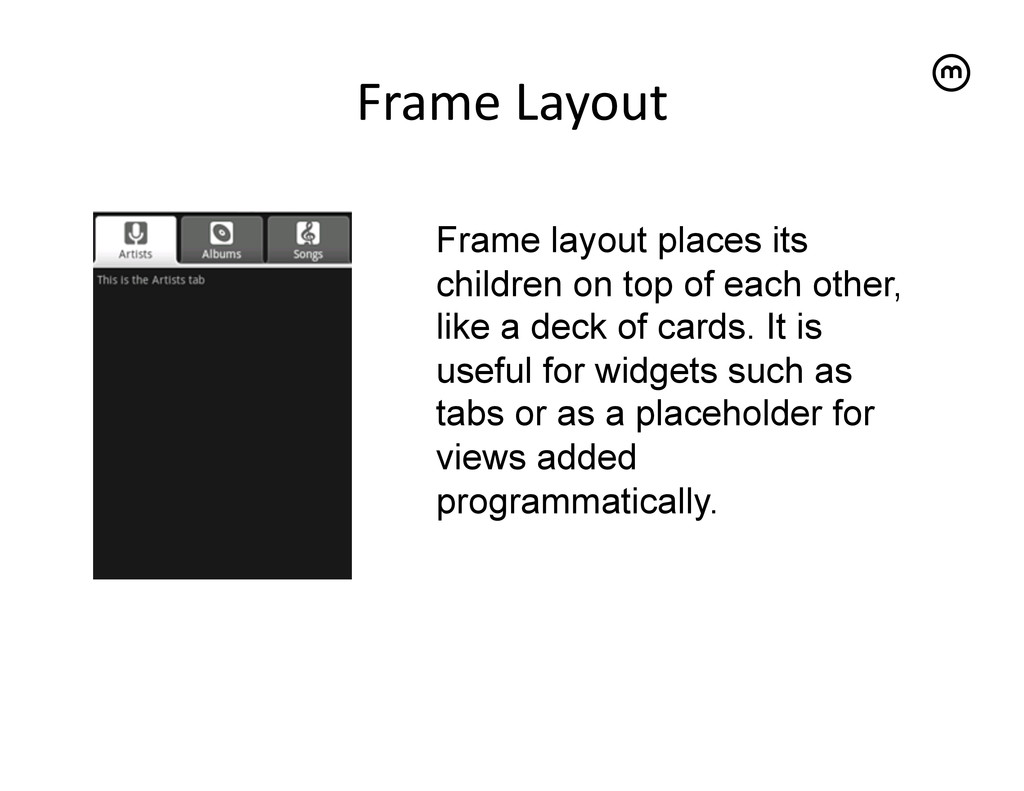 Frame Layout   Frame layout places its ch...