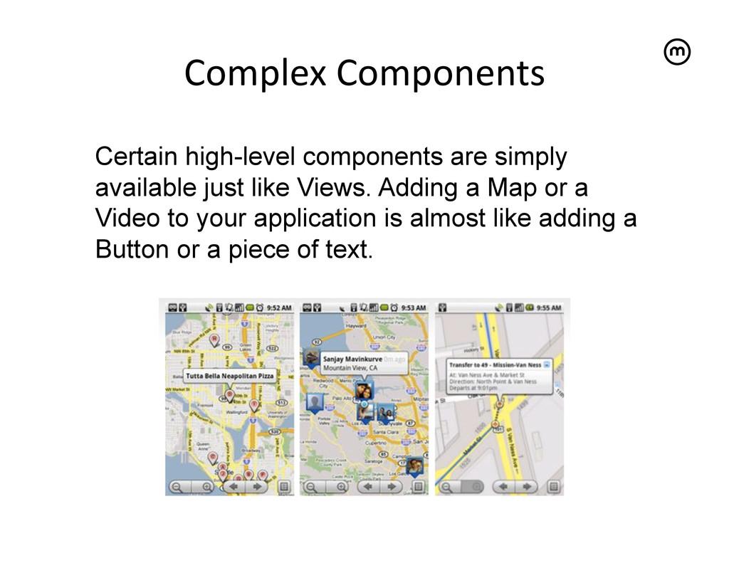 Complex Components   Certain high-level c...