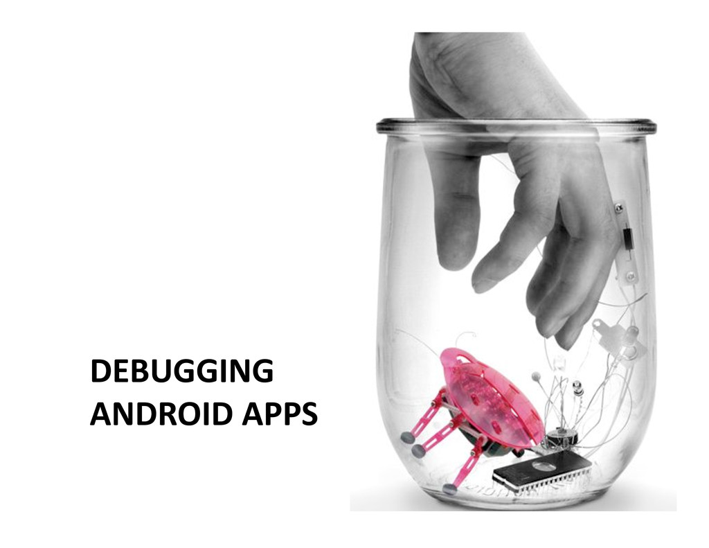 DEBUGGING   ANDROID APPS