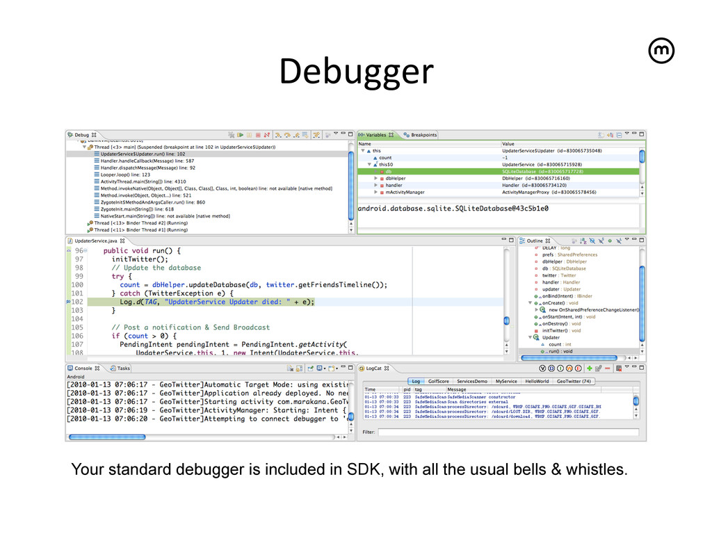Debugger   Your standard debugger is include...