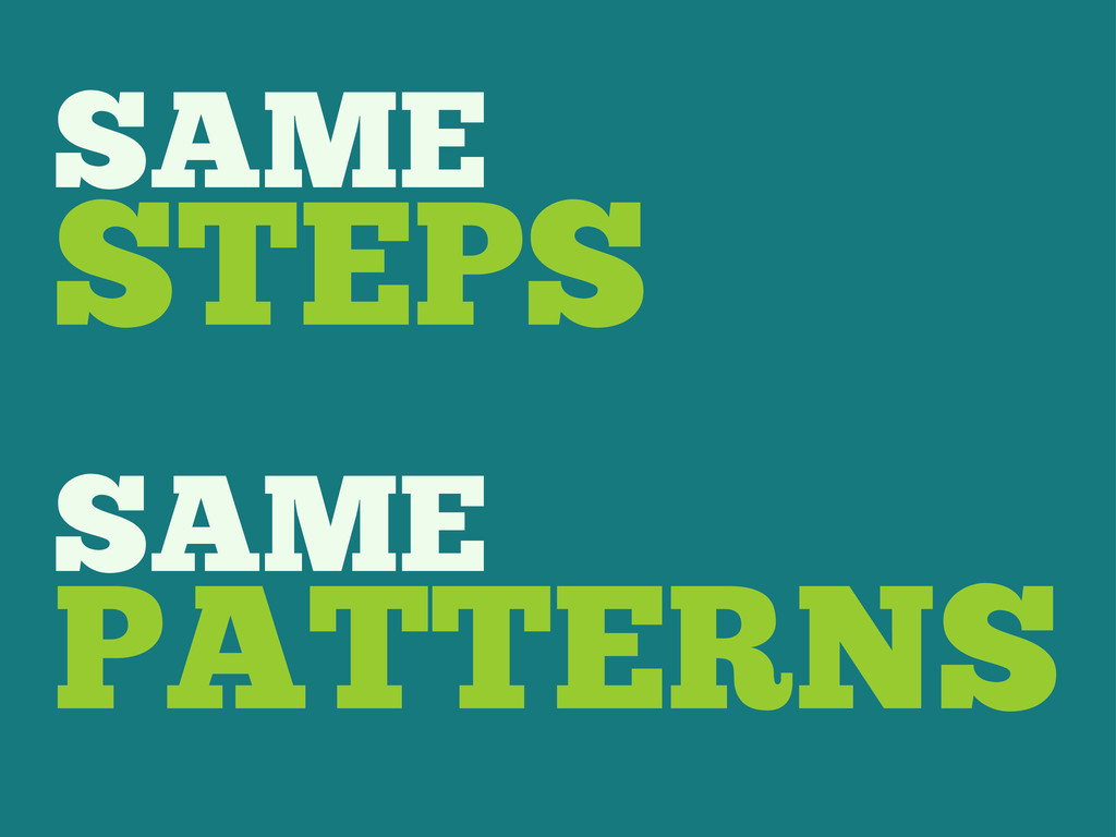 SAME STEPS SAME PATTERNS