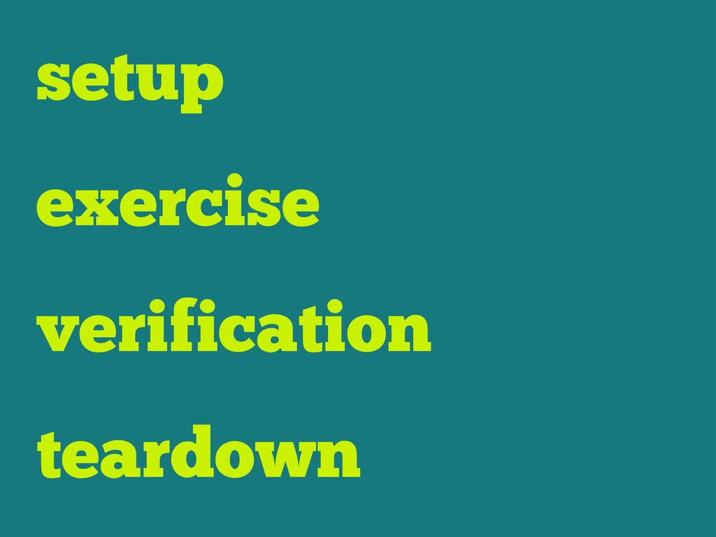 setup exercise verification teardown
