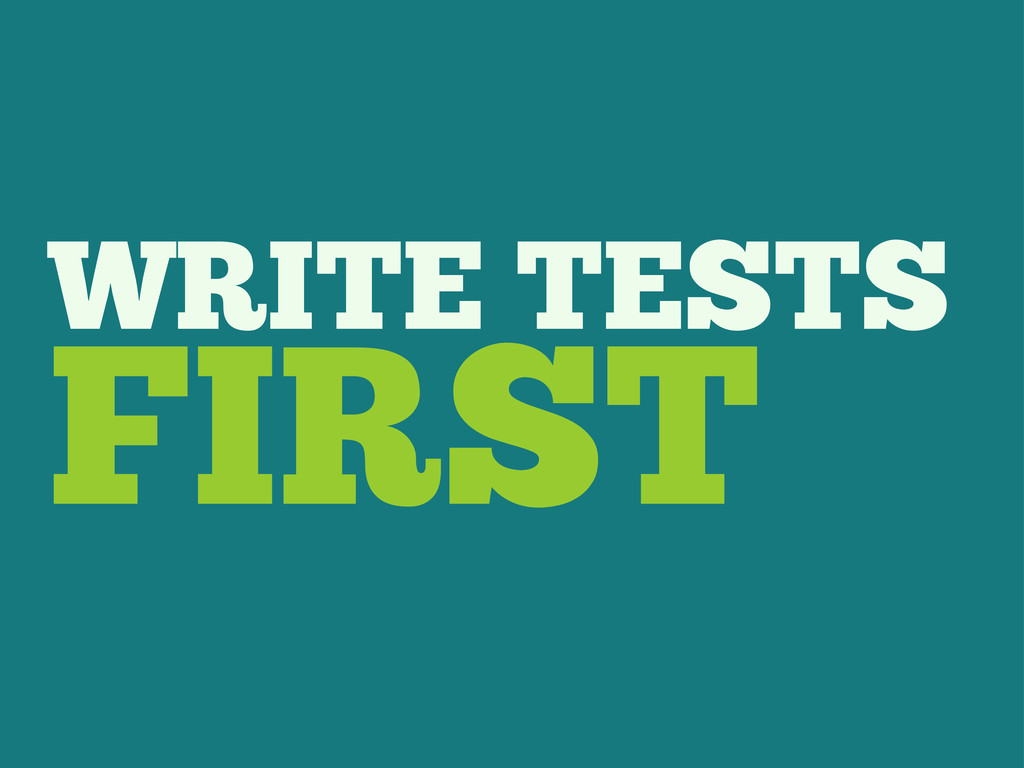 WRITE TESTS FIRST