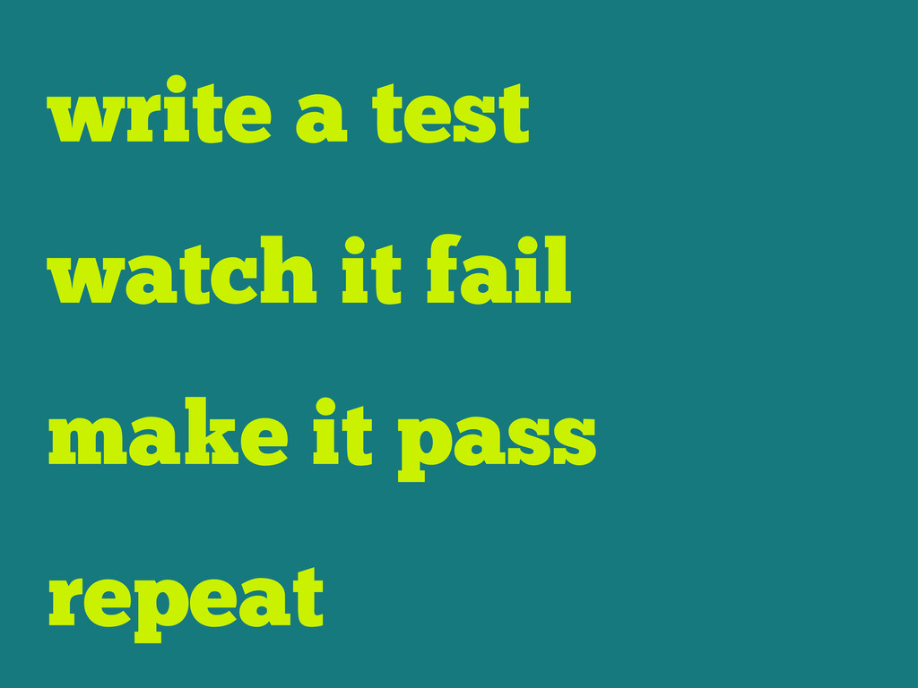 write a test watch it fail make it pass repeat