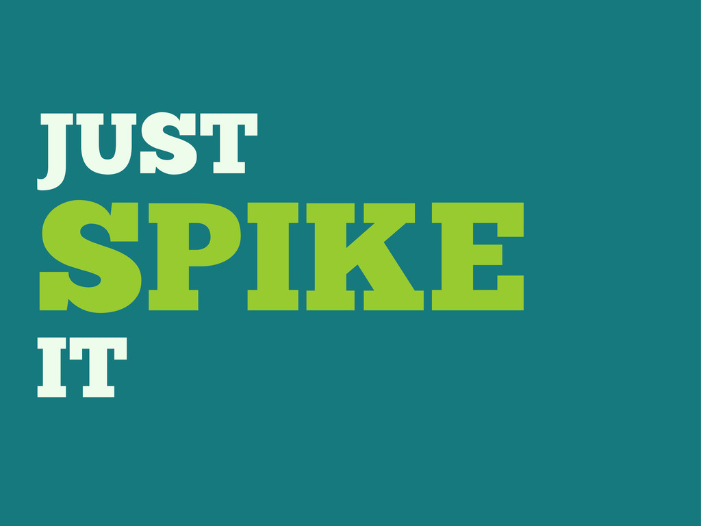 JUST SPIKE IT
