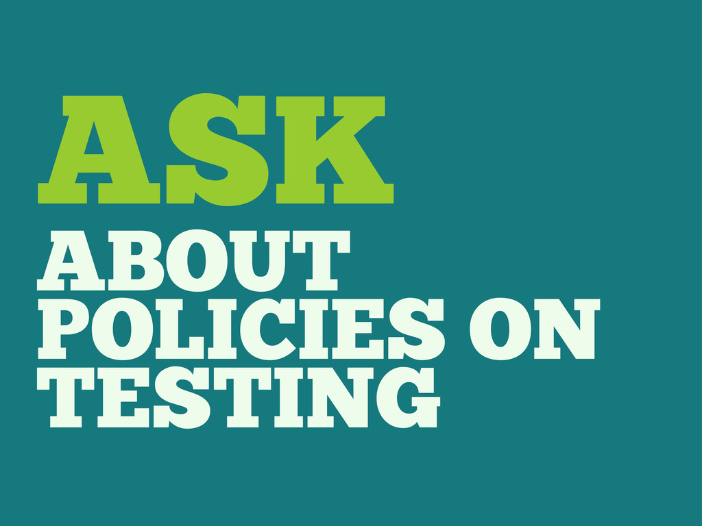 ASK ABOUT POLICIES ON TESTING