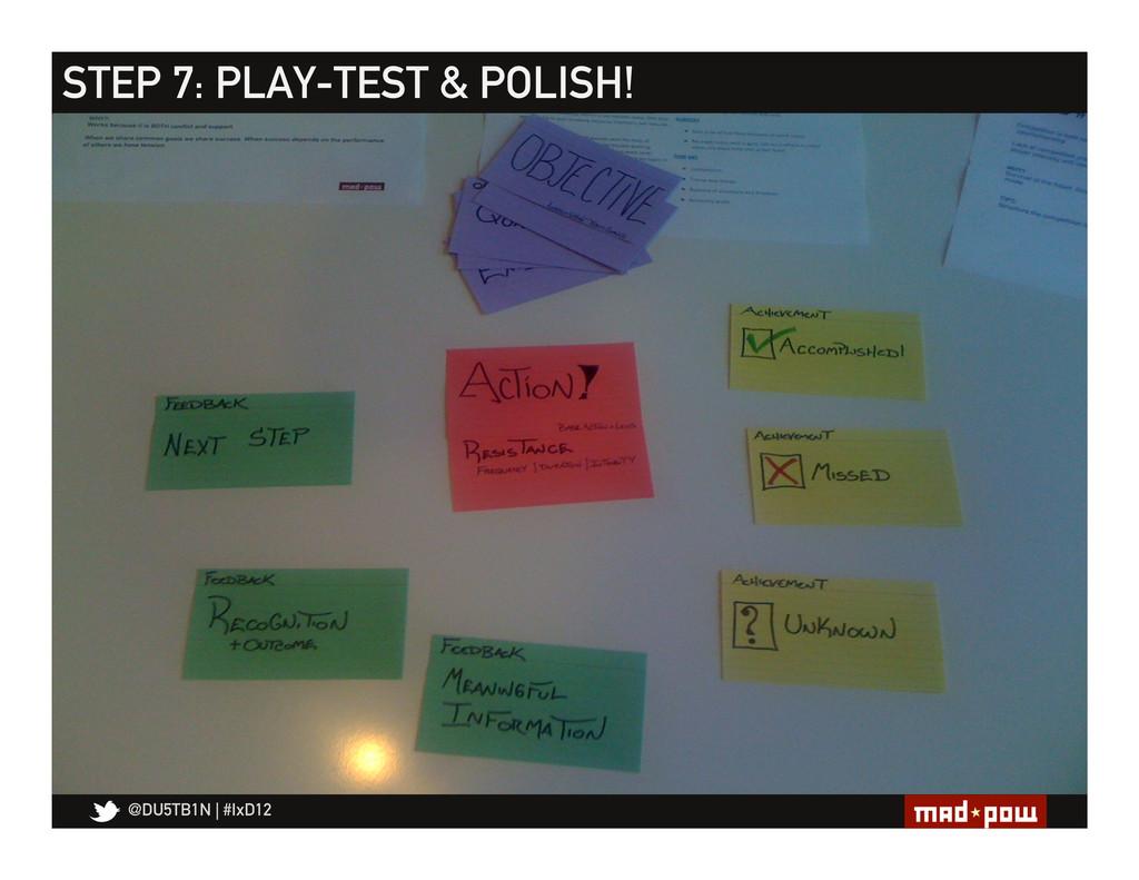 @DU5TB1N   #IxD12 STEP 7: PLAY-TEST & POLISH!