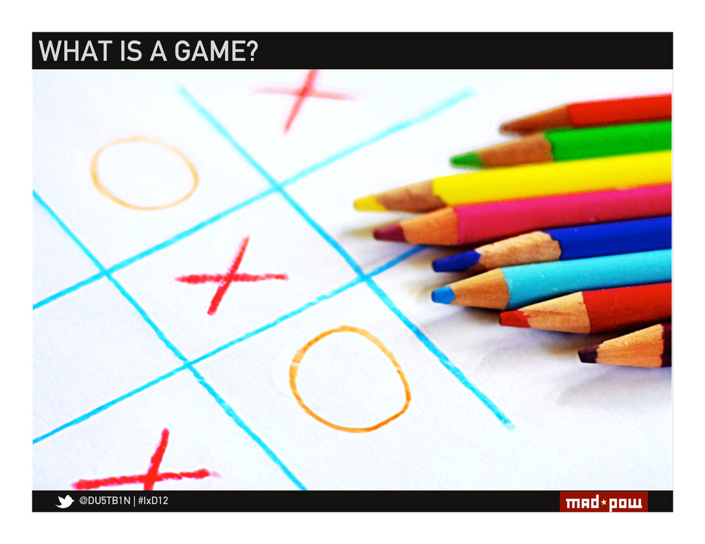 @DU5TB1N   #IxD12 WHAT IS A GAME?