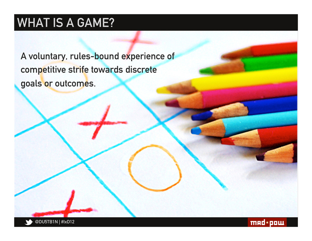 @DU5TB1N   #IxD12 WHAT IS A GAME? A voluntary, ...