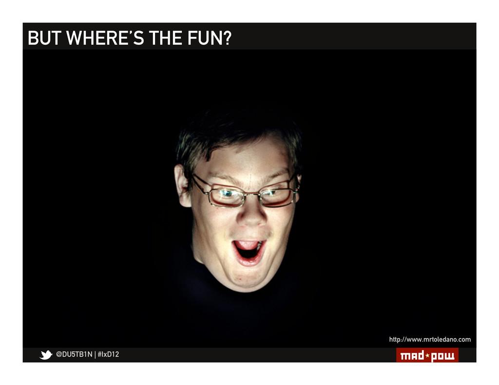 @DU5TB1N   #IxD12 BUT WHERE'S THE FUN? http://w...