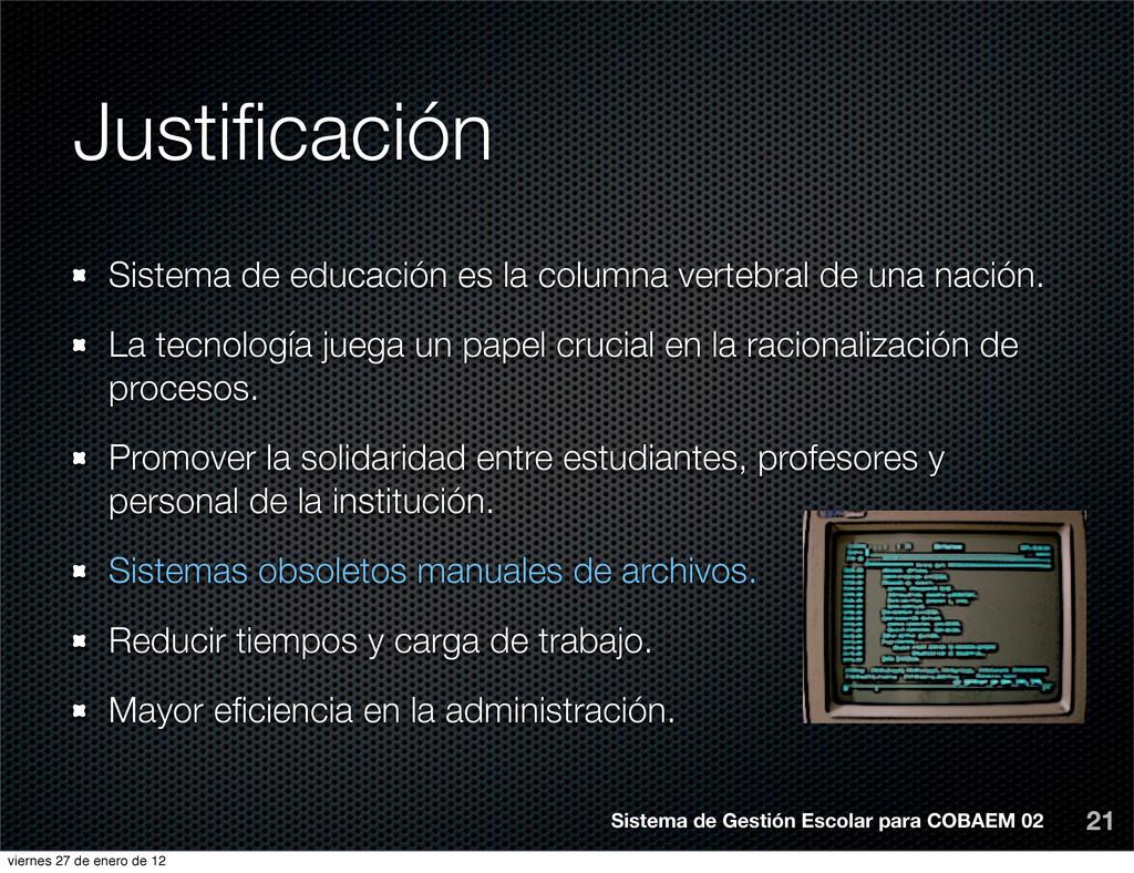 Justificación 21 Sistema de educación es la colu...