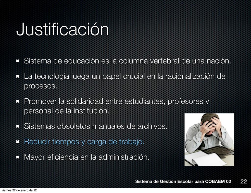 Justificación 22 Sistema de educación es la colu...