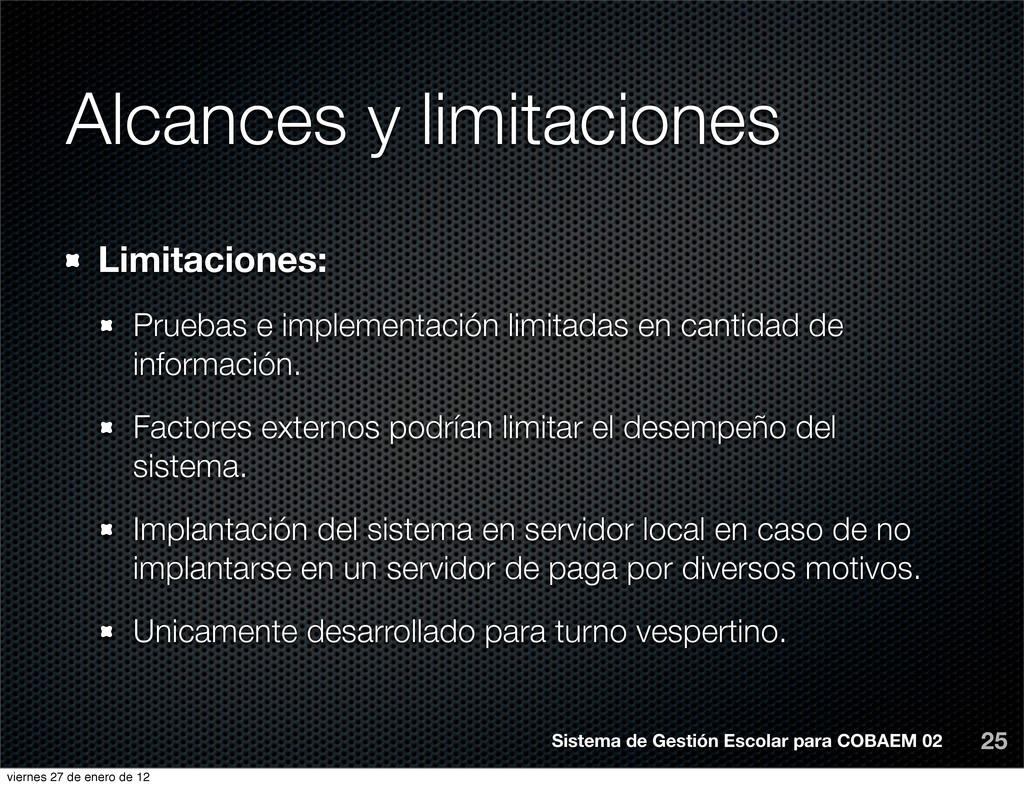 Alcances y limitaciones 25 Limitaciones: Prueba...