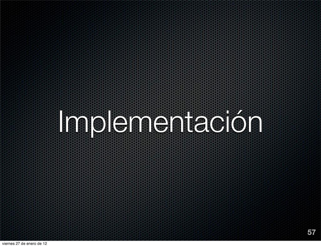 Implementación 57 viernes 27 de enero de 12