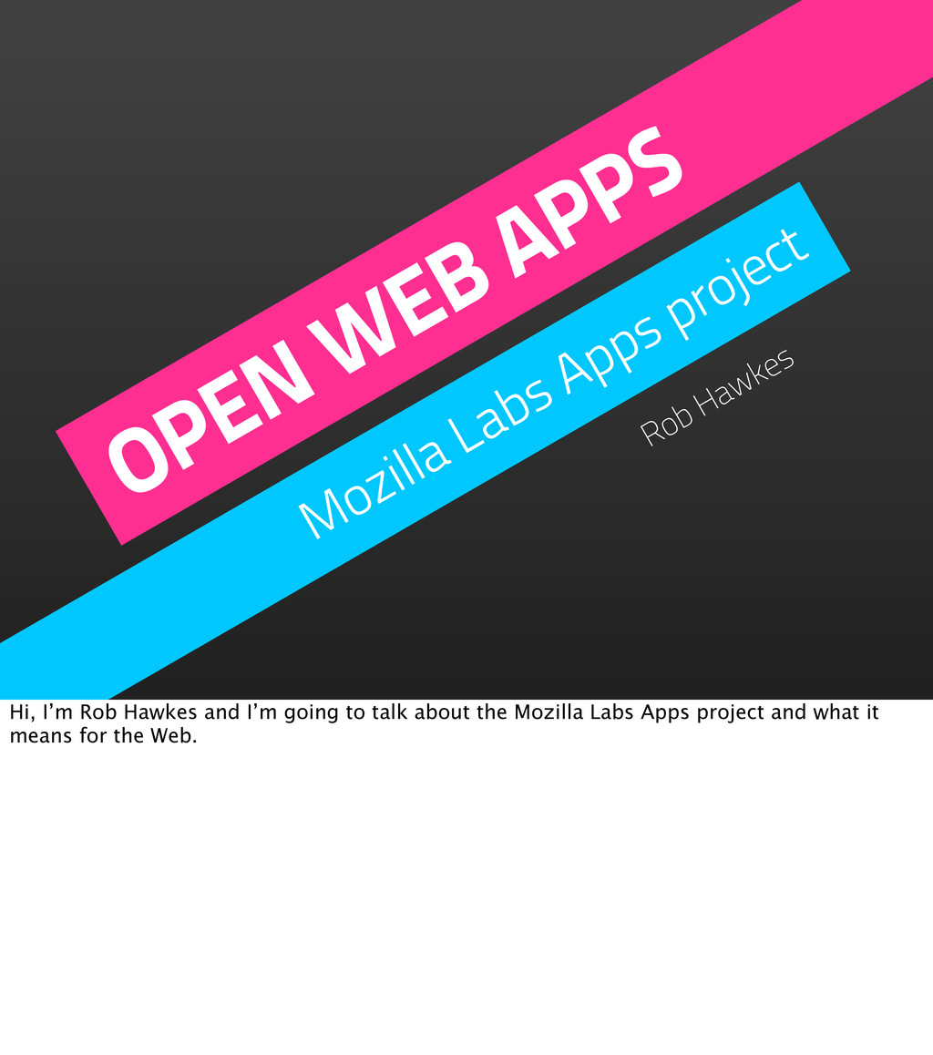 OPEN WEB APPS Mozilla Labs Apps project Rob Haw...