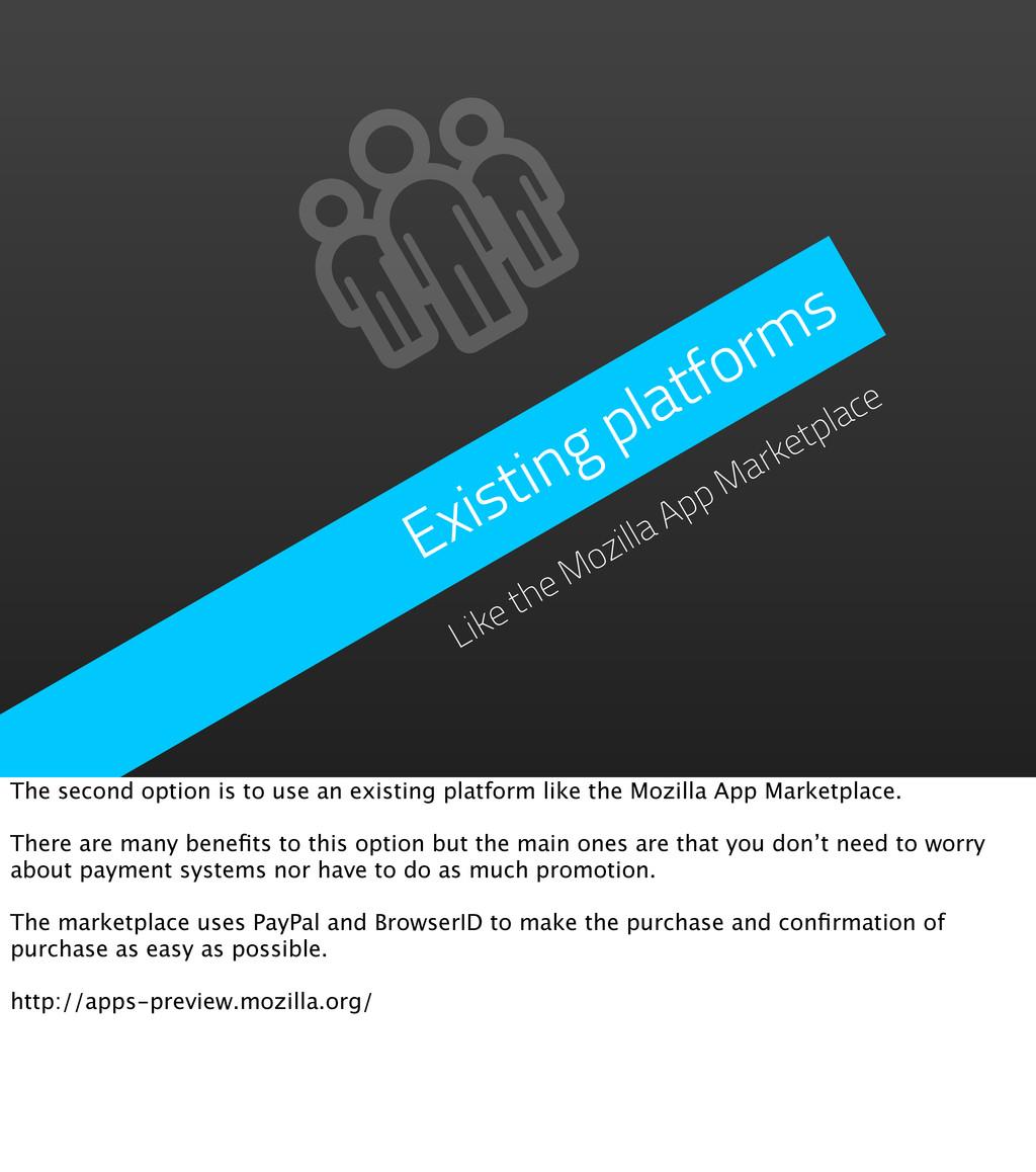 Existing platforms Like the Mozilla App Marketp...