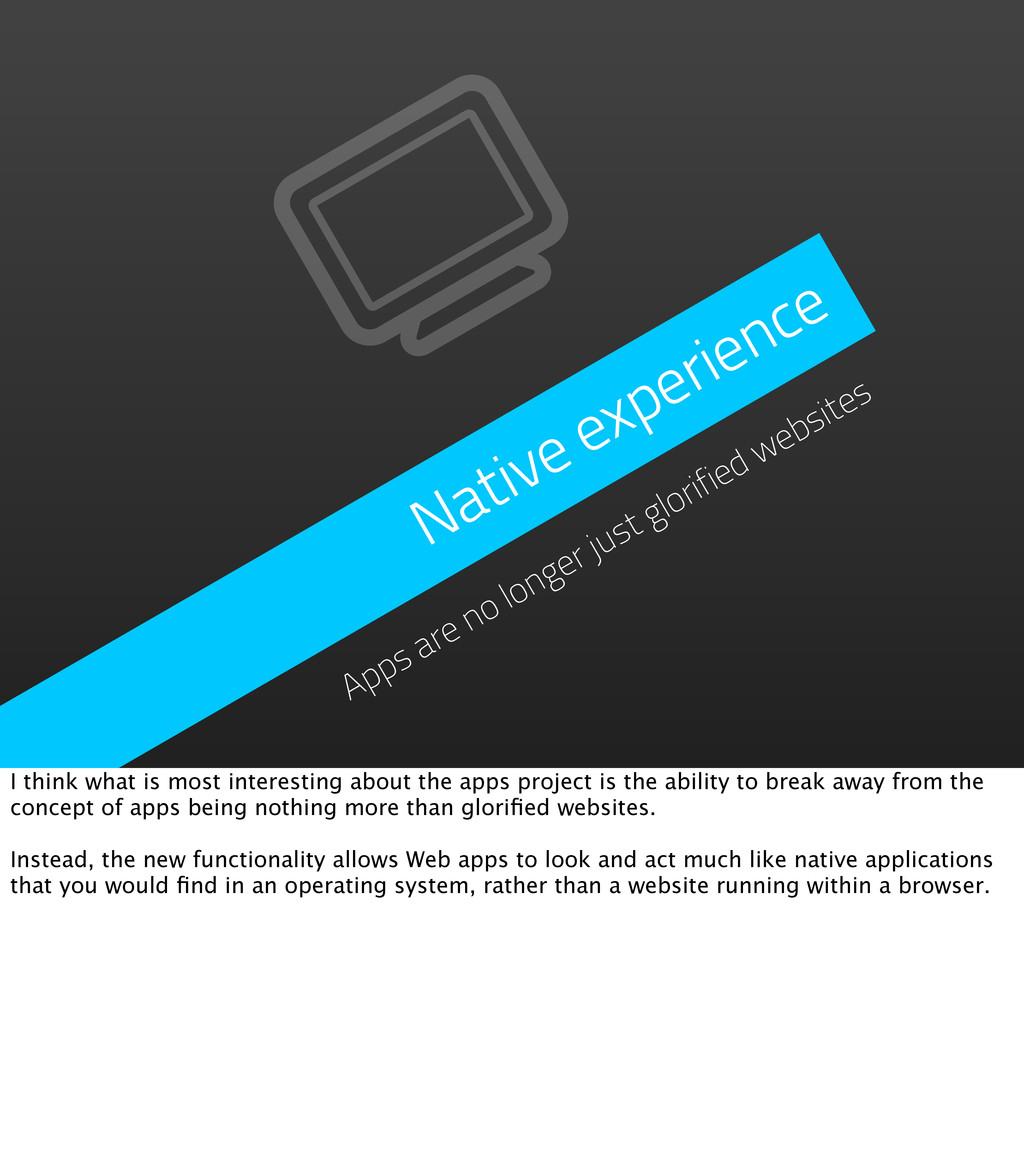 Native experience Apps are no longer just glori...