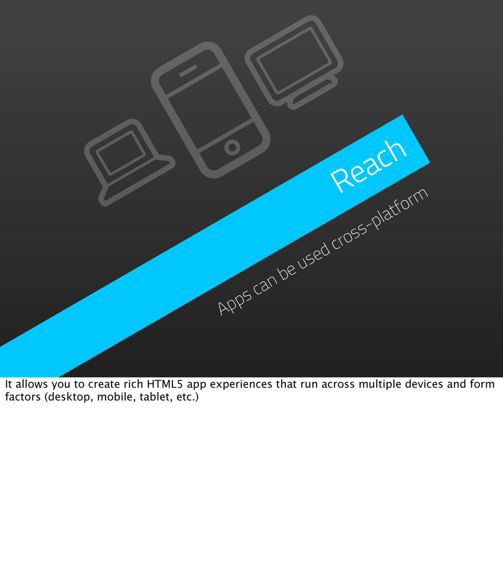 Reach Apps can be used cross-platform It allows...