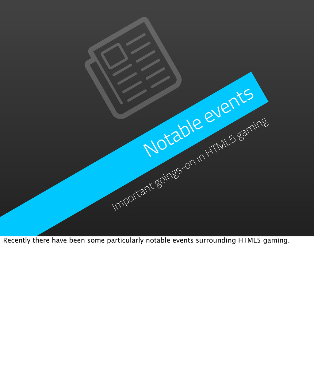 Notable events Important goings-on in HTML5 gam...
