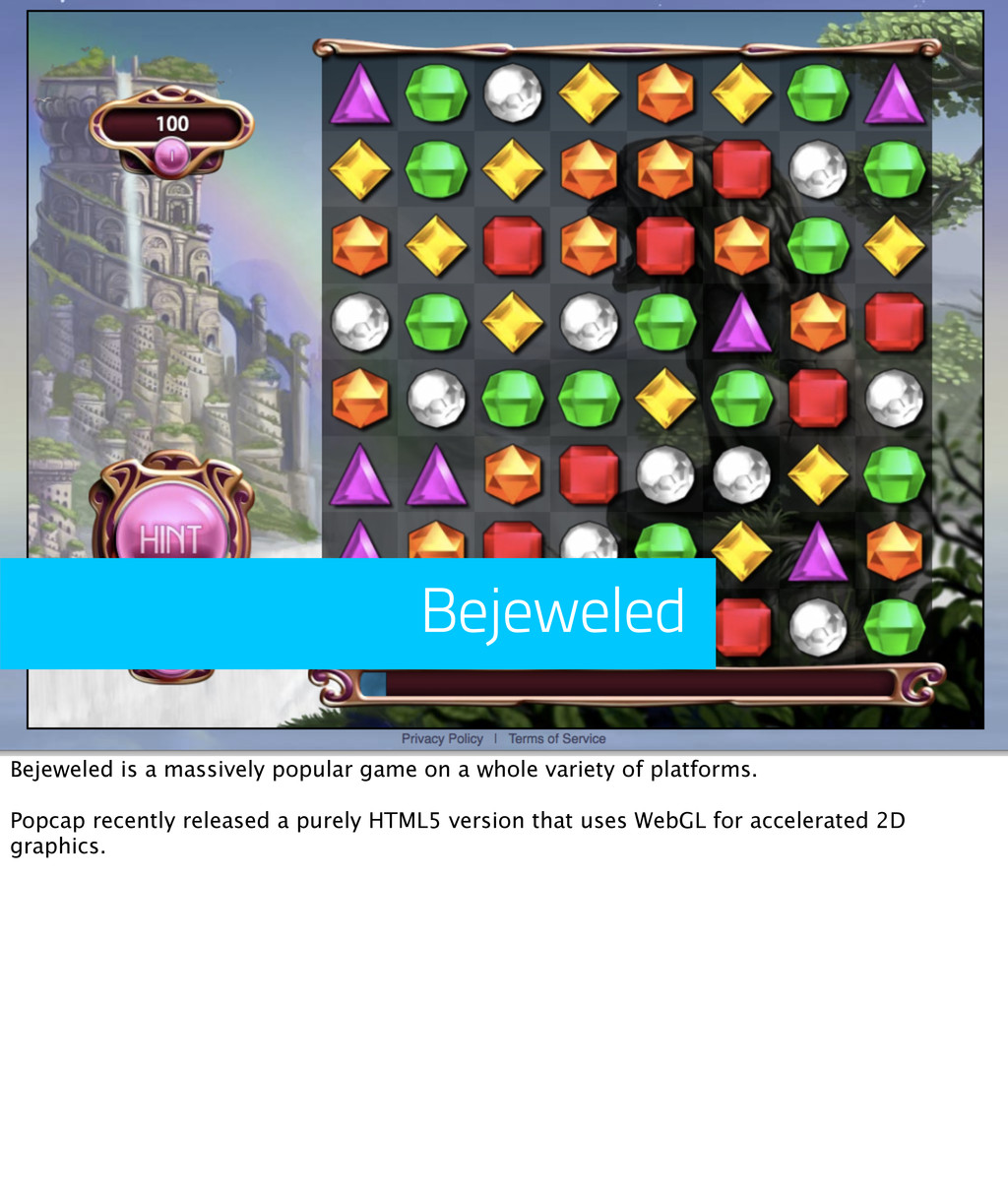 Bejeweled Bejeweled is a massively popular game...