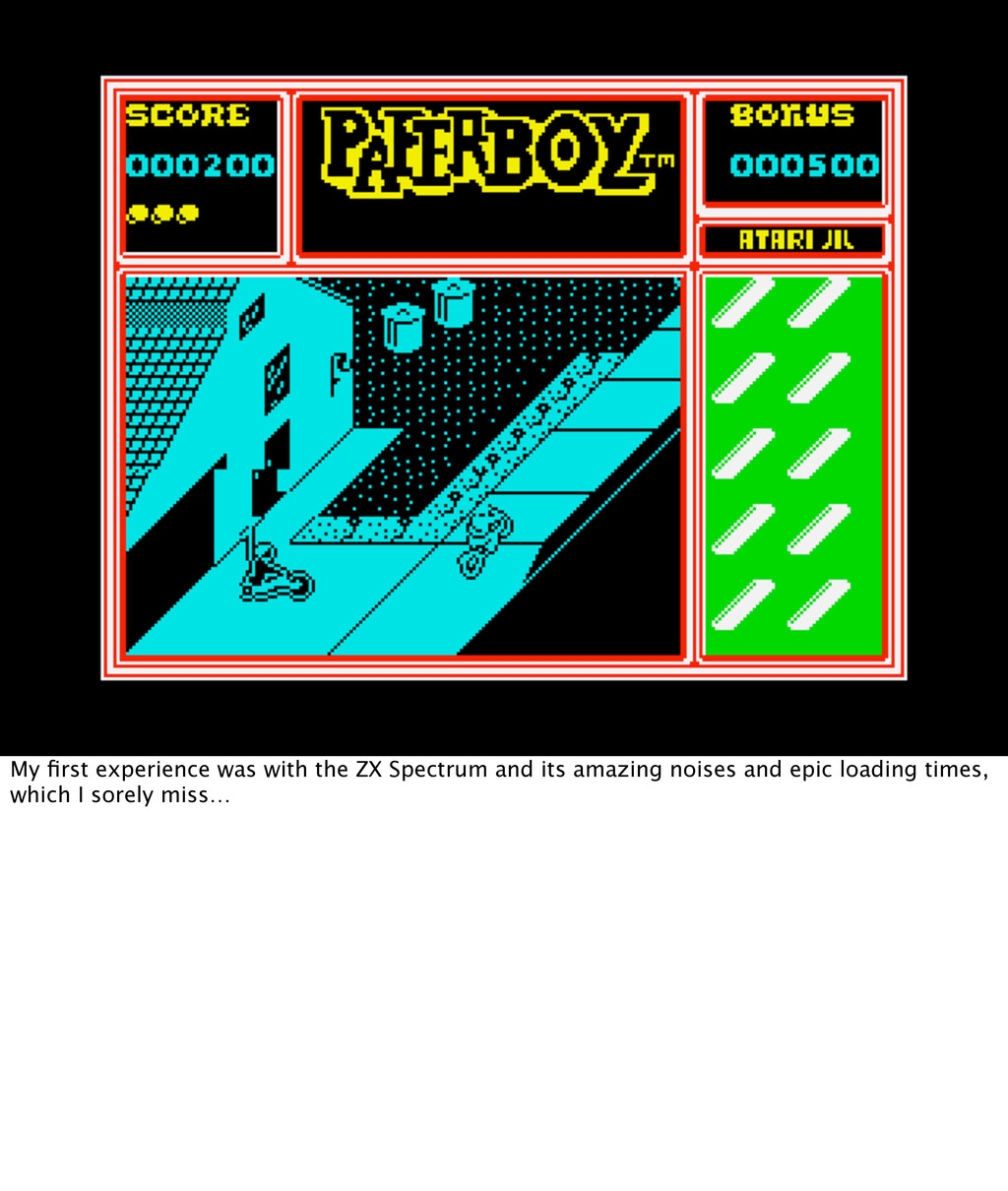 My first experience was with the ZX Spectrum and...