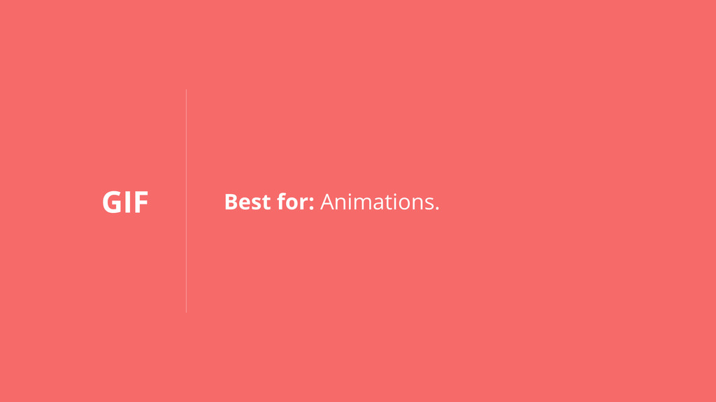GIF Best for: Animations.