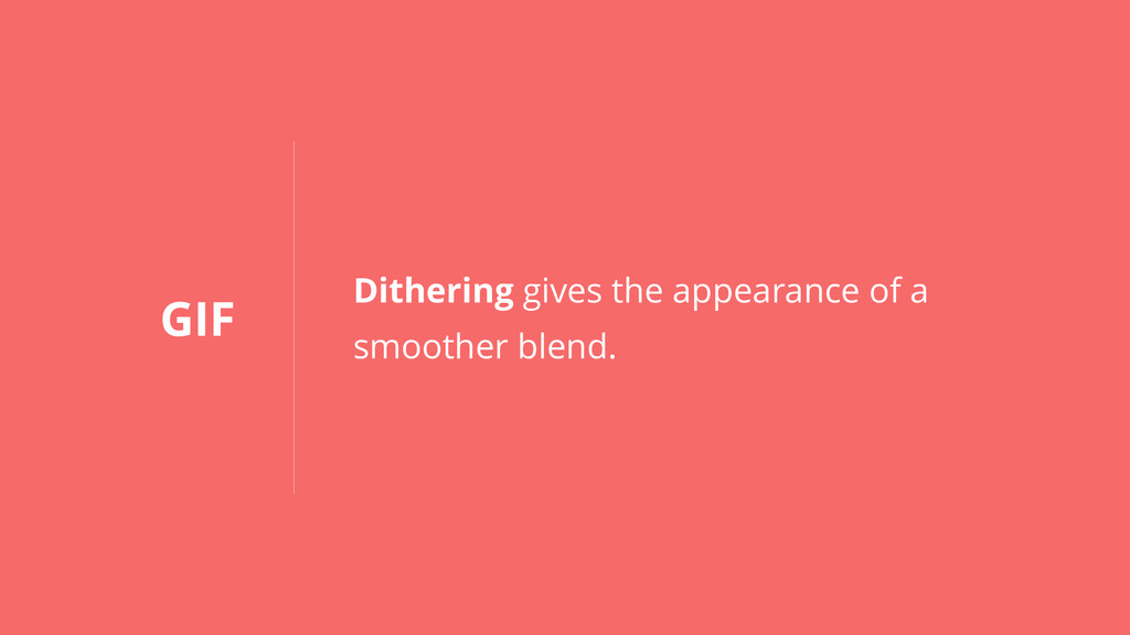 GIF Dithering gives the appearance of a smoothe...