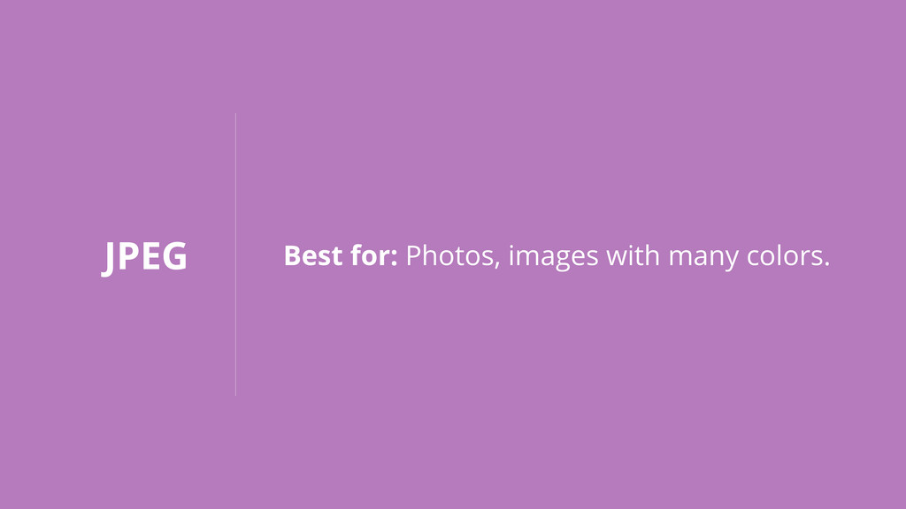 JPEG Best for: Photos, images with many colors.