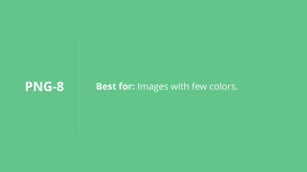 PNG-8 Best for: Images with few colors.