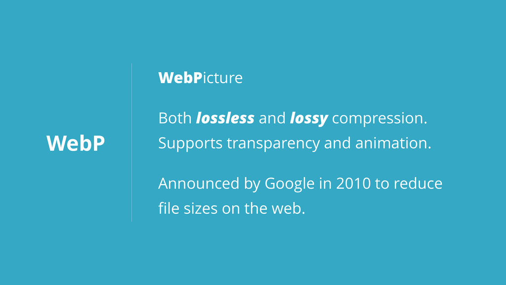 WebP WebPicture Both lossless and lossy compres...