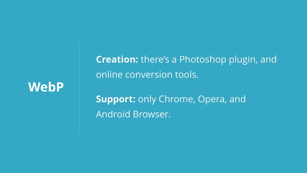WebP Creation: there's a Photoshop plugin, and ...