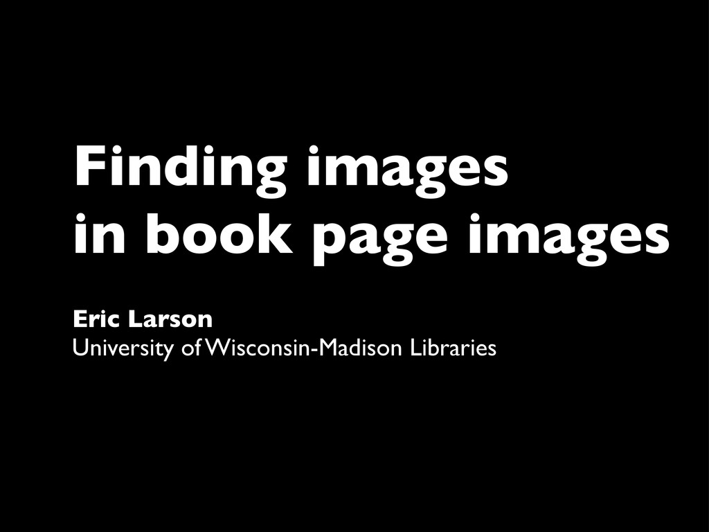 Finding images in book page images Eric Larson ...