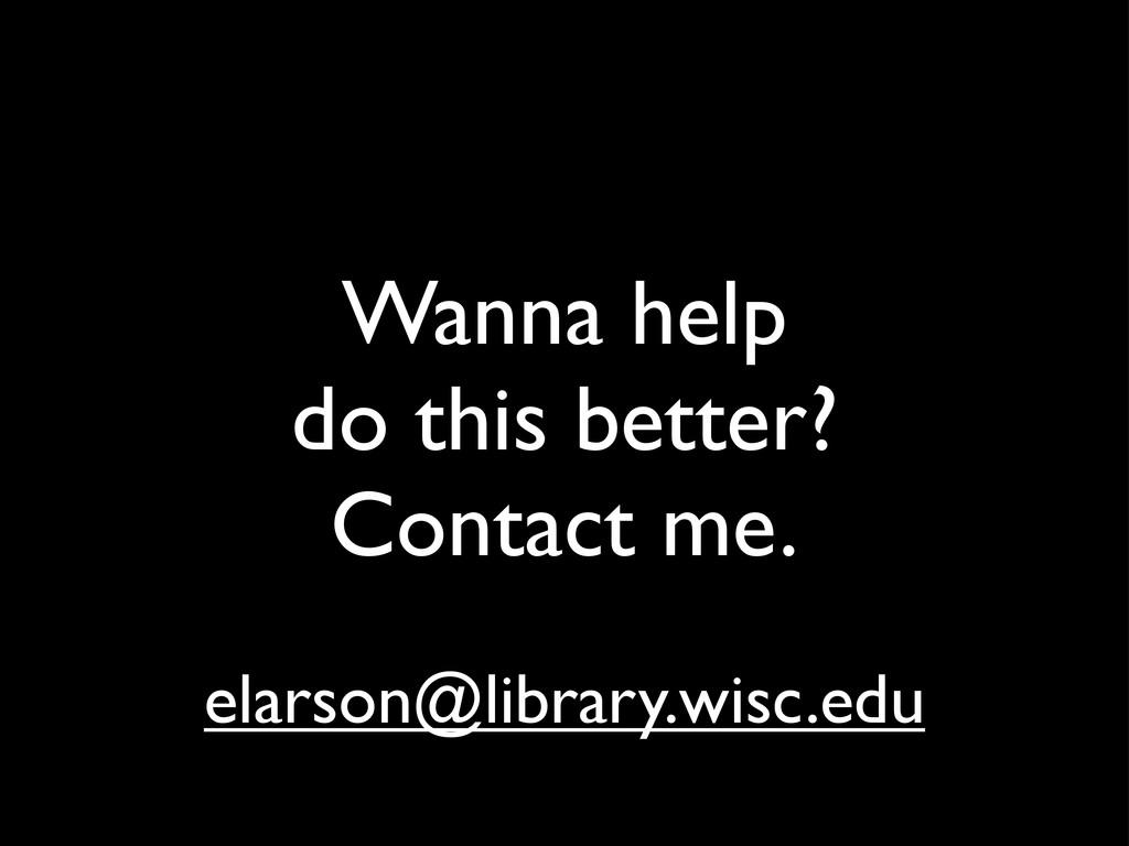 Wanna help do this better? Contact me. elarson@...