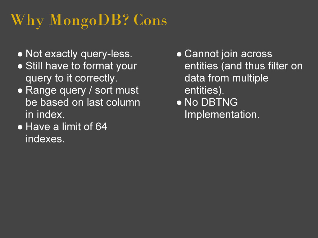 Why MongoDB? Cons ● Not exactly query-less. ● S...