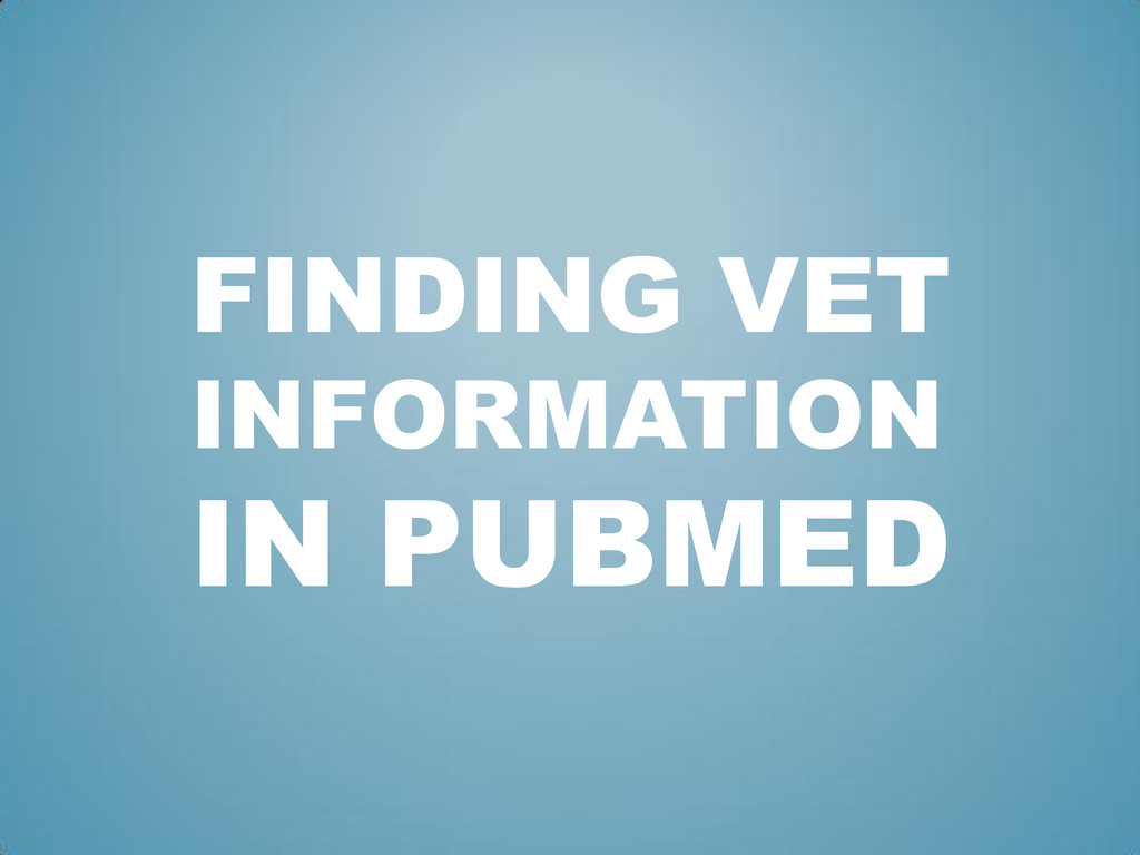 FINDING VET INFORMATION IN PUBMED