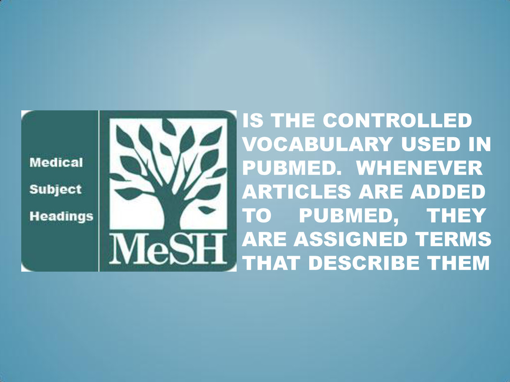IS THE CONTROLLED VOCABULARY USED IN PUBMED. WH...