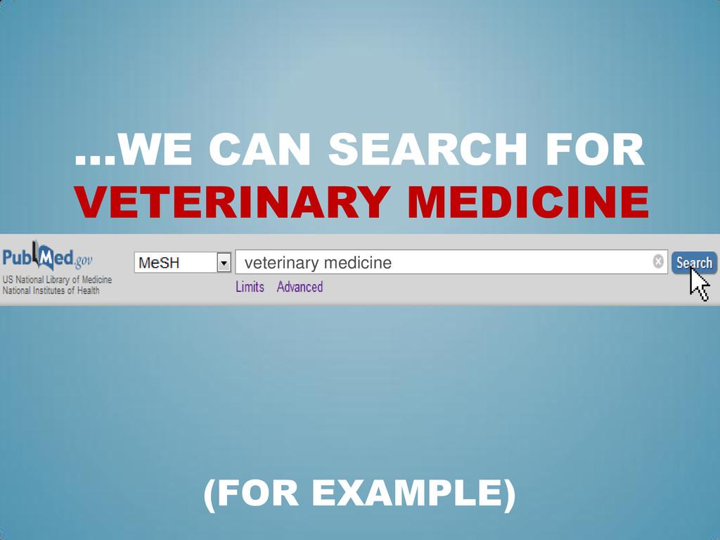 …WE CAN SEARCH FOR VETERINARY MEDICINE veterina...