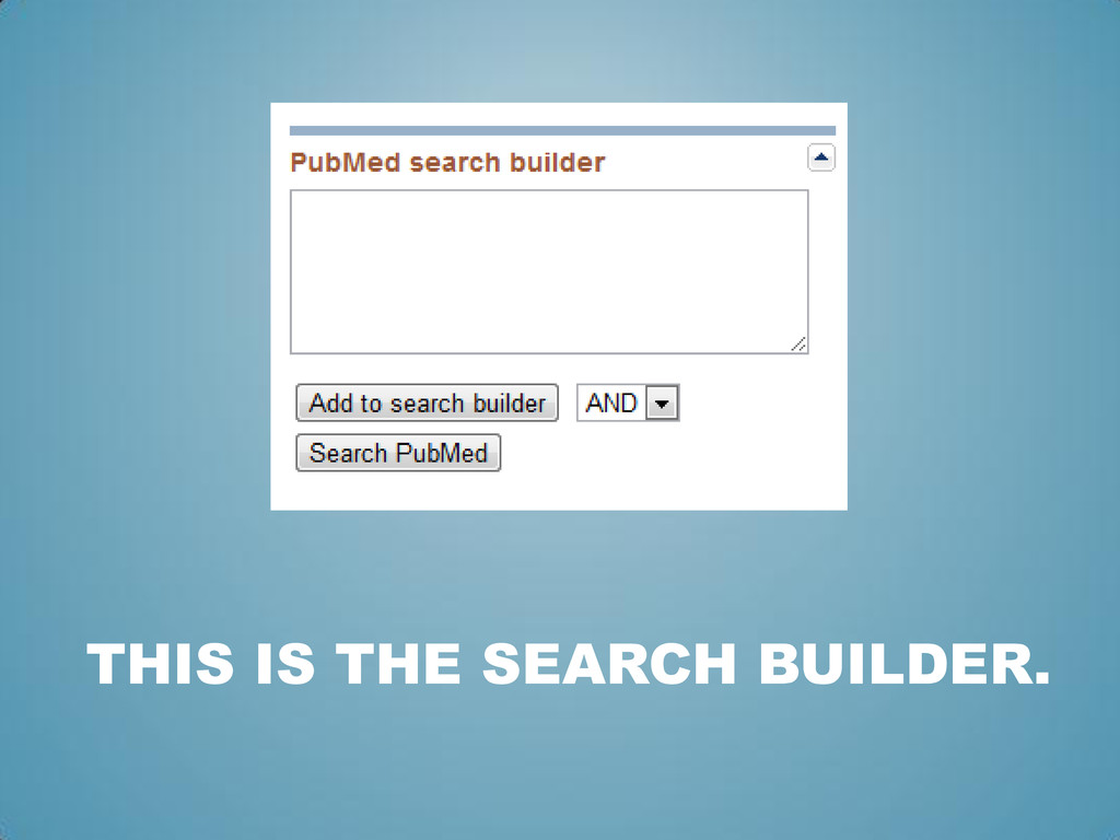 THIS IS THE SEARCH BUILDER.