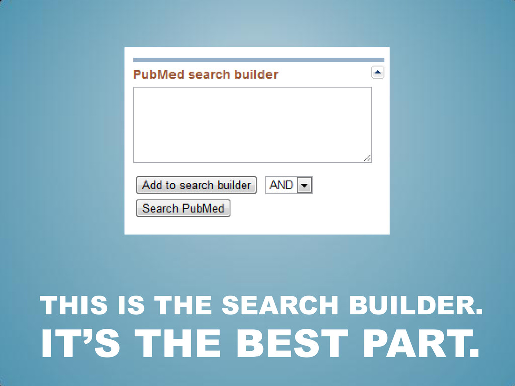 THIS IS THE SEARCH BUILDER. IT'S THE BEST PART.