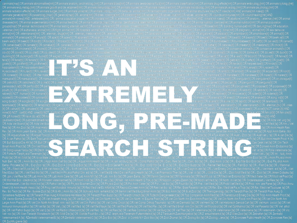 IT'S AN EXTREMELY LONG, PRE-MADE SEARCH STRING