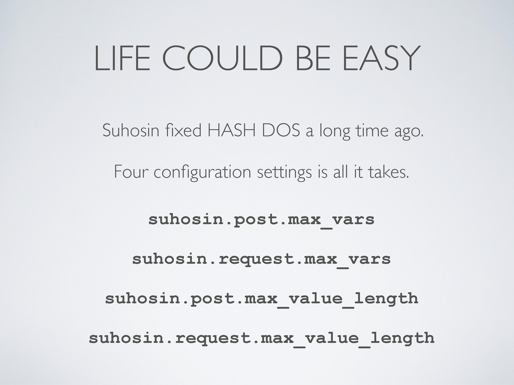 LIFE COULD BE EASY Suhosin fixed HASH DOS a long...
