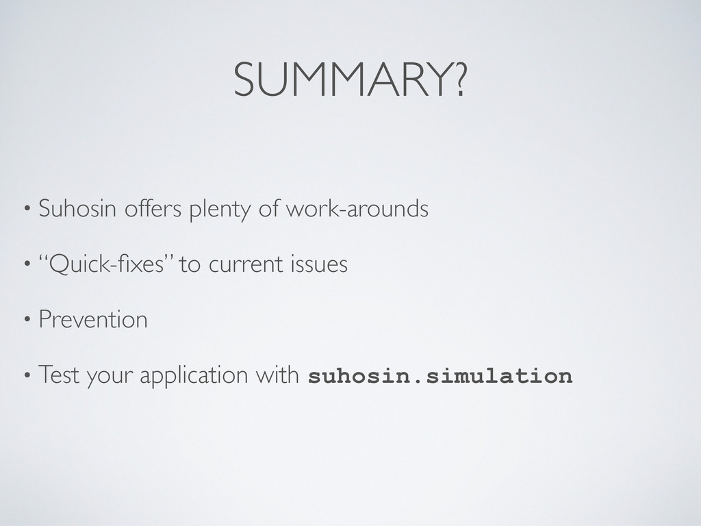 SUMMARY? • Suhosin offers plenty of work-around...