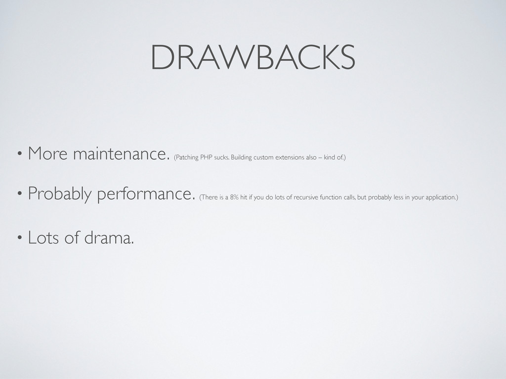DRAWBACKS • More maintenance. (Patching PHP suc...