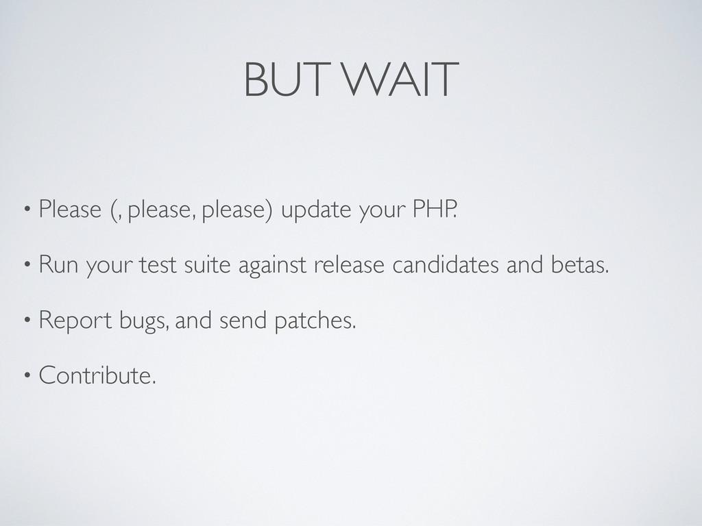 BUT WAIT • Please (, please, please) update you...