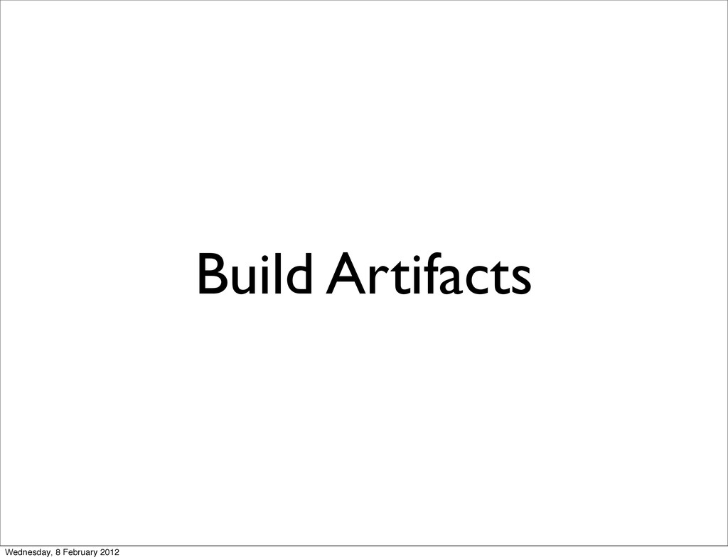 Build Artifacts Wednesday, 8 February 2012